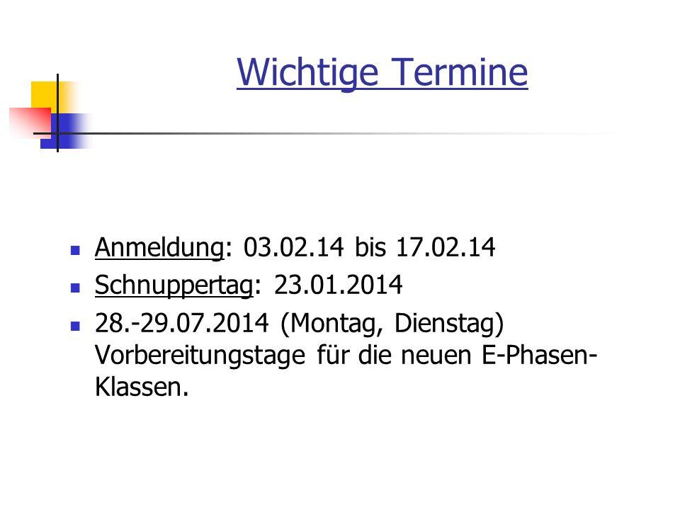 Wichtige Termine Anmeldung: 03.02.14 bis 17.02.14 Schnuppertag: 23.01.2014 28.-29.07.2014 (Montag, Dienstag) Vorbereitungstage für die neuen E-Phasen-
