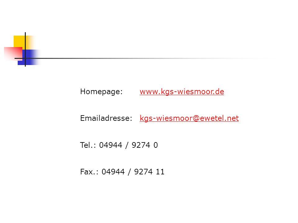 Homepage: www.kgs-wiesmoor.dewww.kgs-wiesmoor.de Emailadresse: kgs-wiesmoor@ewetel.netkgs-wiesmoor@ewetel.net Tel.: 04944 / 9274 0 Fax.: 04944 / 9274