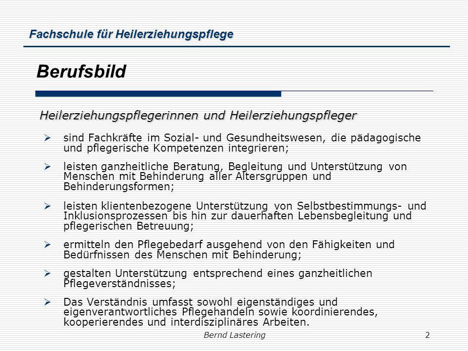 Fachschule für Heilerziehungspflege Bernd Lastering3 angestrebte Kompetenzen das Erfassen der Lebenssituation des Klienten und seines psychosozialen Umfeldes; das Erstellen eines Hilfebedarfsplanes mit dem bzw.