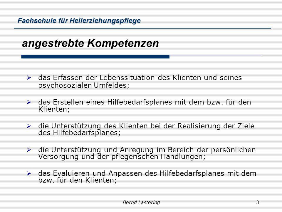 Fachschule für Heilerziehungspflege Bernd Lastering3 angestrebte Kompetenzen das Erfassen der Lebenssituation des Klienten und seines psychosozialen U