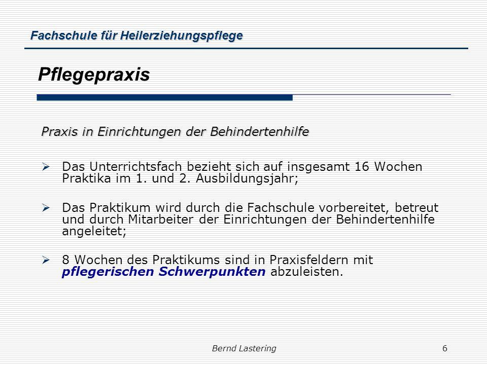 Fachschule für Heilerziehungspflege Bernd Lastering6 Pflegepraxis Das Unterrichtsfach bezieht sich auf insgesamt 16 Wochen Praktika im 1. und 2. Ausbi