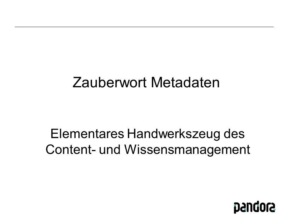 Zauberwort Metadaten Elementares Handwerkszeug des Content- und Wissensmanagement
