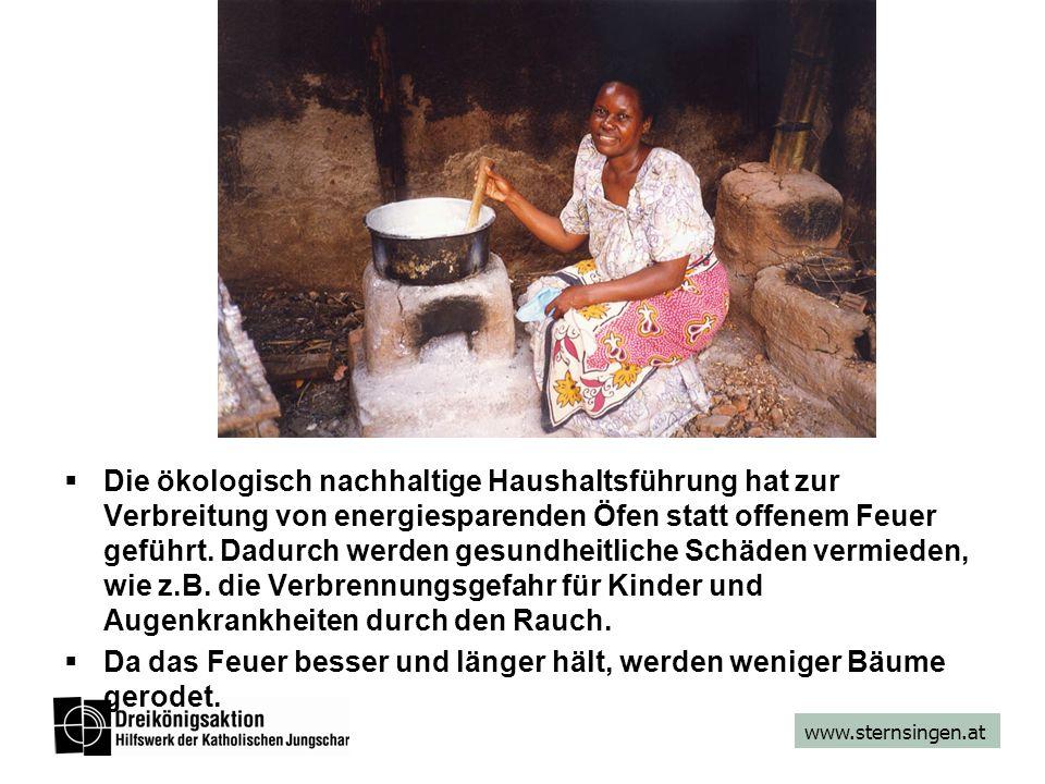 www.sternsingen.at Die ökologisch nachhaltige Haushaltsführung hat zur Verbreitung von energiesparenden Öfen statt offenem Feuer geführt.