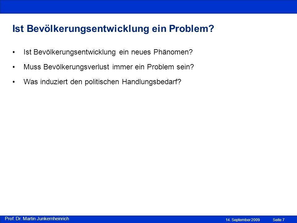 Prof. Dr. Martin Junkernheinrich 14. September 2009Seite 7 Ist Bevölkerungsentwicklung ein Problem? Ist Bevölkerungsentwicklung ein neues Phänomen? Mu