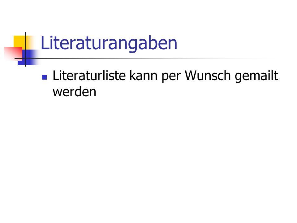 Literaturangaben Literaturliste kann per Wunsch gemailt werden