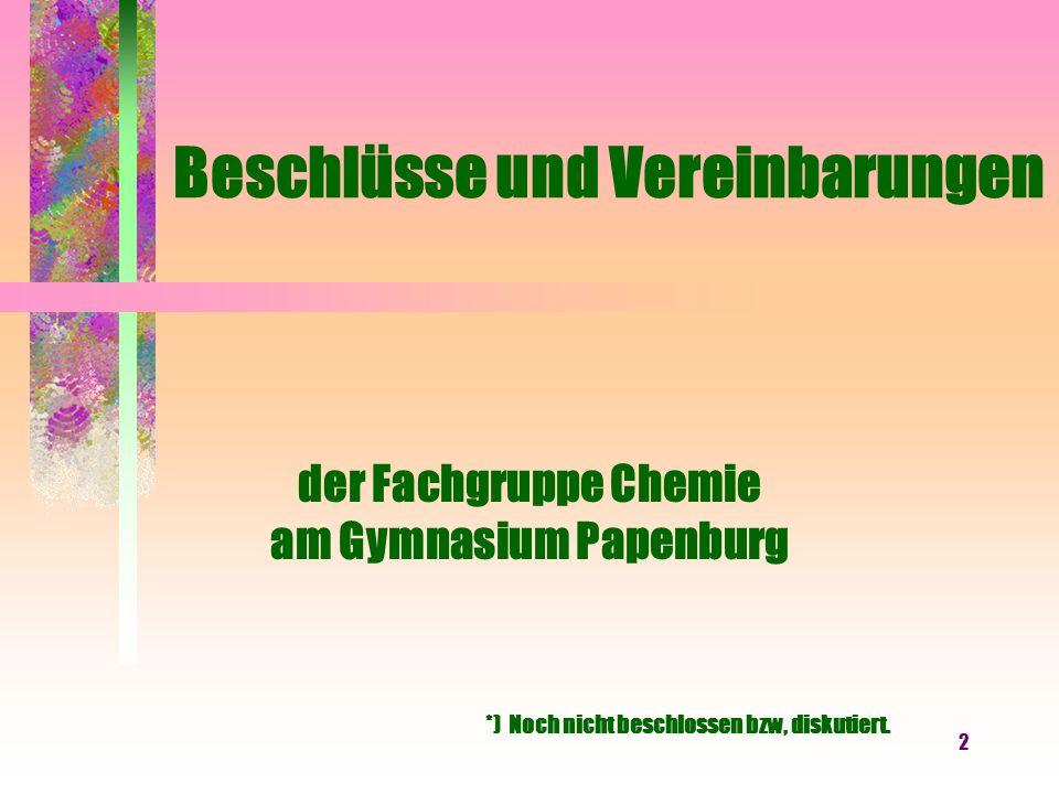 2 Beschlüsse und Vereinbarungen der Fachgruppe Chemie am Gymnasium Papenburg *) Noch nicht beschlossen bzw, diskutiert.