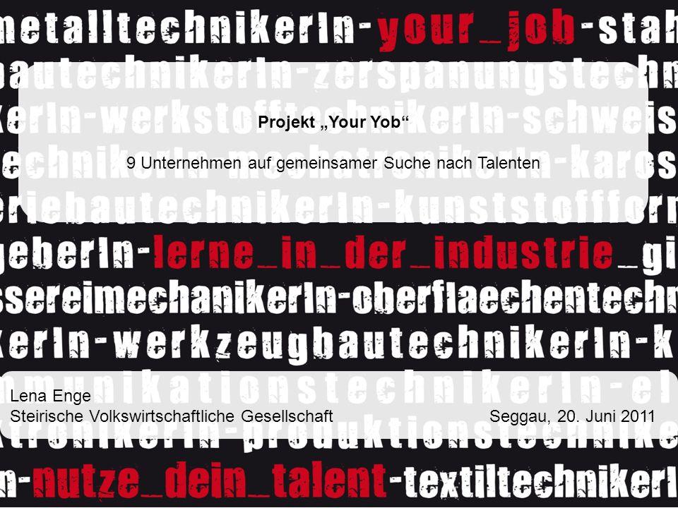 Projekt Your Yob 9 Unternehmen auf gemeinsamer Suche nach Talenten Lena Enge Steirische Volkswirtschaftliche Gesellschaft Seggau, 20.