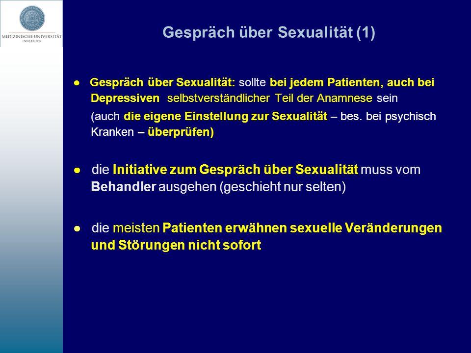 Gespräch über Sexualität (1) Gespräch über Sexualität: sollte bei jedem Patienten, auch bei Depressiven selbstverständlicher Teil der Anamnese sein (a