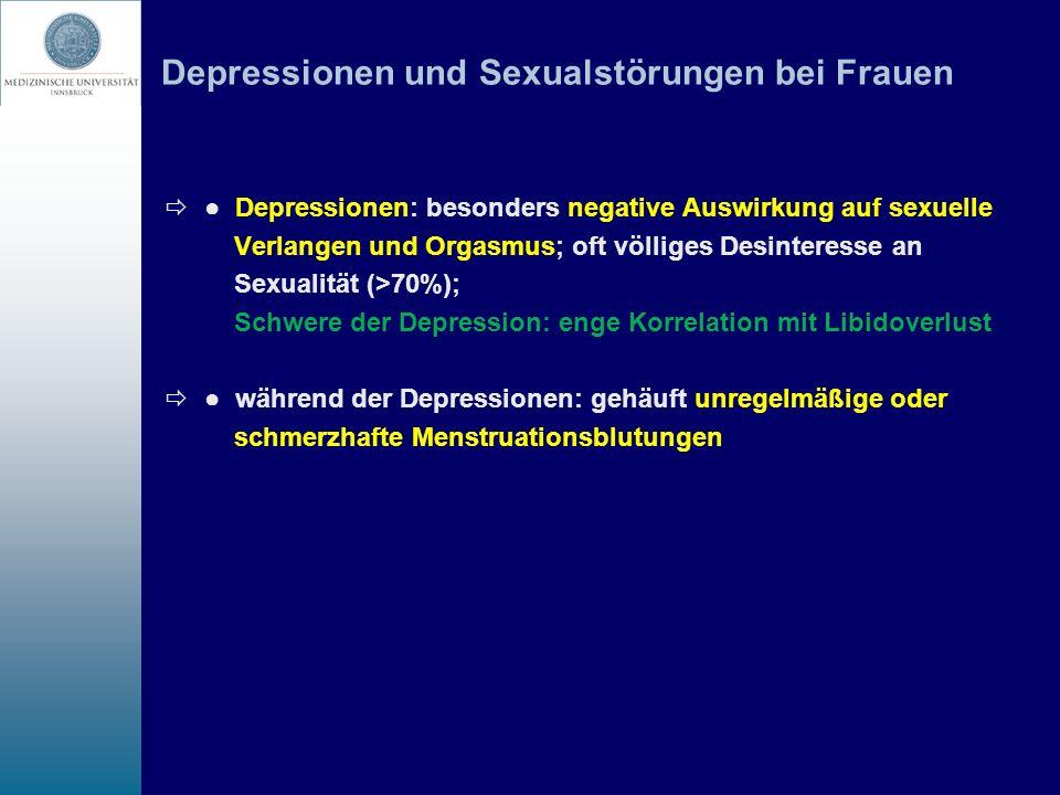 Depressionen und Sexualstörungen bei Frauen Depressionen: besonders negative Auswirkung auf sexuelle Verlangen und Orgasmus; oft völliges Desinteresse