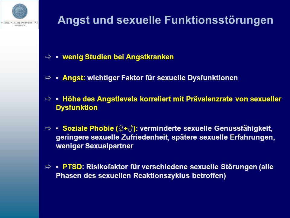 Angst und sexuelle Funktionsstörungen wenig Studien bei Angstkranken Angst: wichtiger Faktor für sexuelle Dysfunktionen Höhe des Angstlevels korrelier