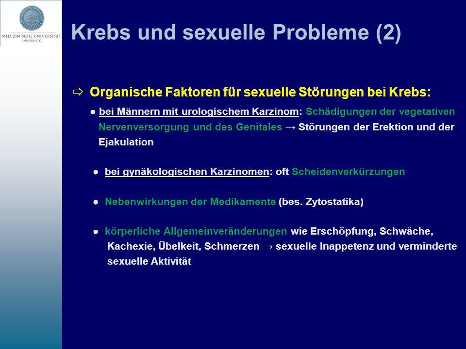 Krebs und sexuelle Probleme (2) Organische Faktoren für sexuelle Störungen bei Krebs: bei Männern mit urologischem Karzinom: Schädigungen der vegetati