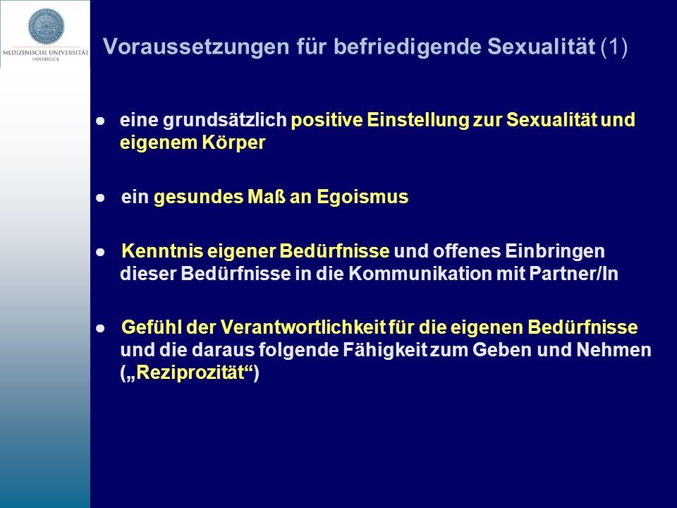 Voraussetzungen für befriedigende Sexualität (1) eine grundsätzlich positive Einstellung zur Sexualität und eigenem Körper ein gesundes Maß an Egoismu