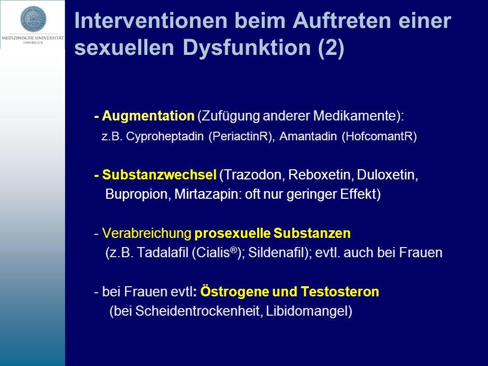 Interventionen beim Auftreten einer sexuellen Dysfunktion (2) - Augmentation (Zufügung anderer Medikamente): z.B. Cyproheptadin (PeriactinR), Amantadi