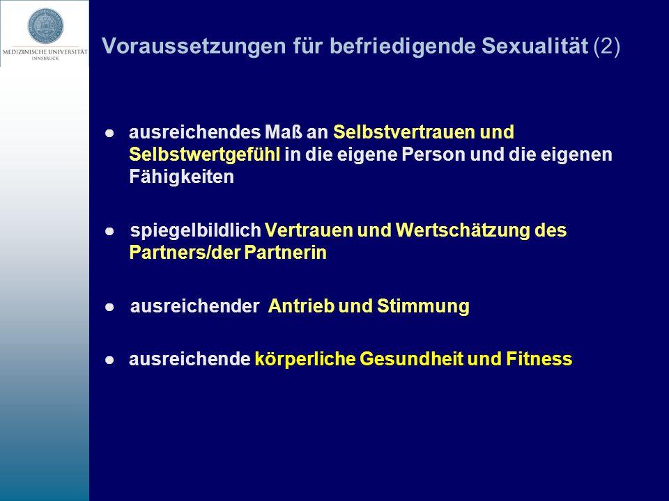 Voraussetzungen für befriedigende Sexualität (2) ausreichendes Maß an Selbstvertrauen und Selbstwertgefühl in die eigene Person und die eigenen Fähigk