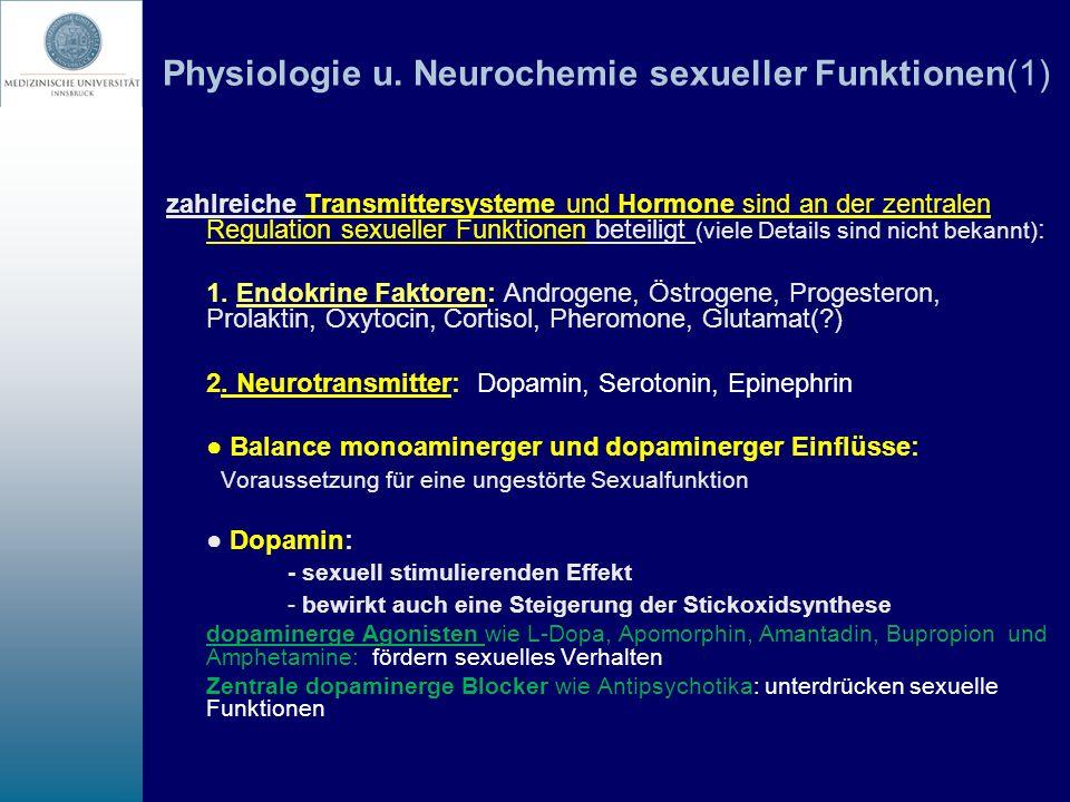 Physiologie u. Neurochemie sexueller Funktionen(1) zahlreiche Transmittersysteme und Hormone sind an der zentralen Regulation sexueller Funktionen bet