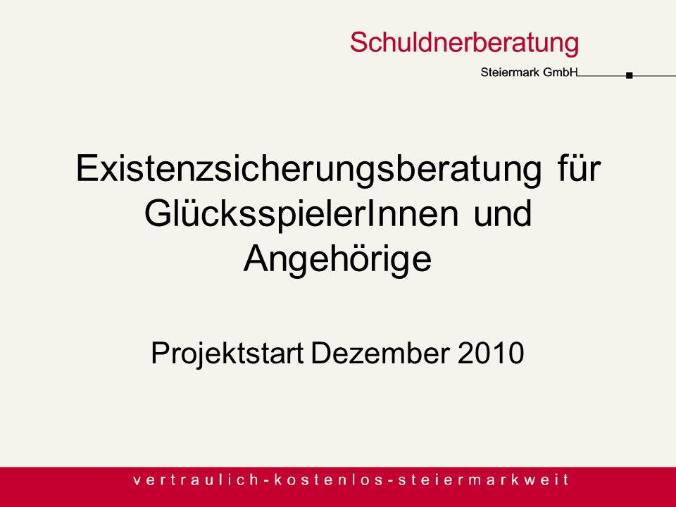 Existenzsicherungsberatung für GlücksspielerInnen und Angehörige Projektstart Dezember 2010