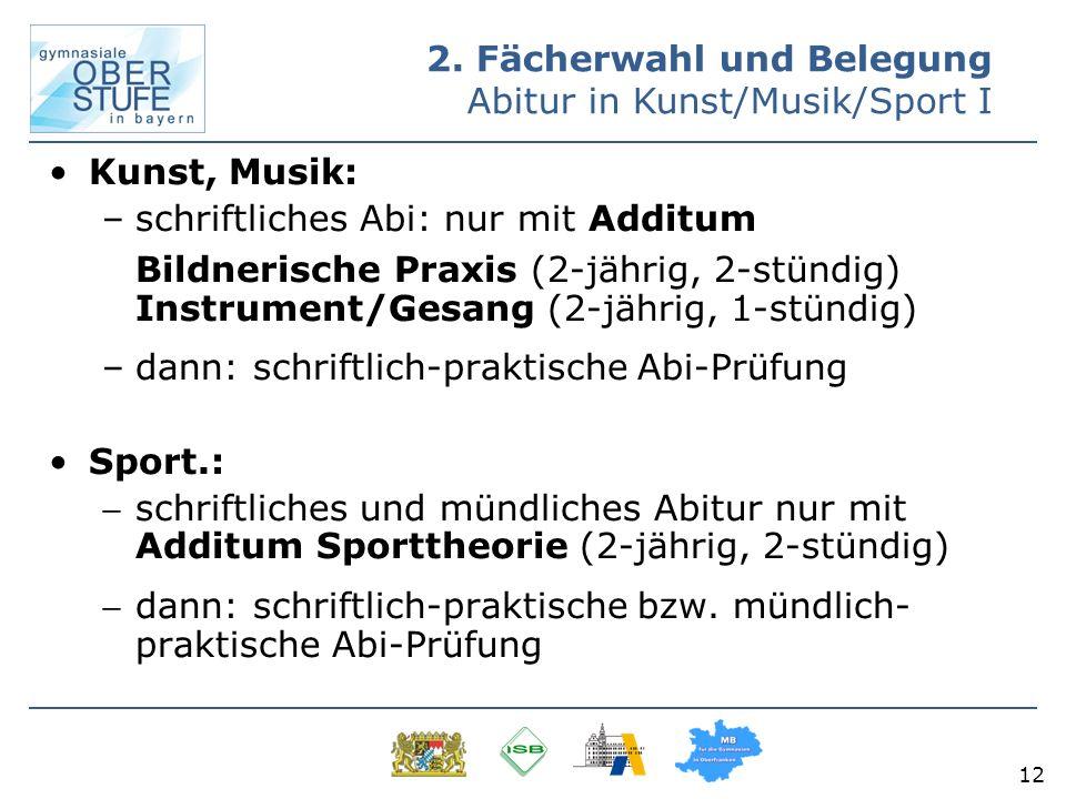 12 Kunst, Musik: –schriftliches Abi: nur mit Additum Bildnerische Praxis (2-jährig, 2-stündig) Instrument/Gesang (2-jährig, 1-stündig) –dann: schriftl