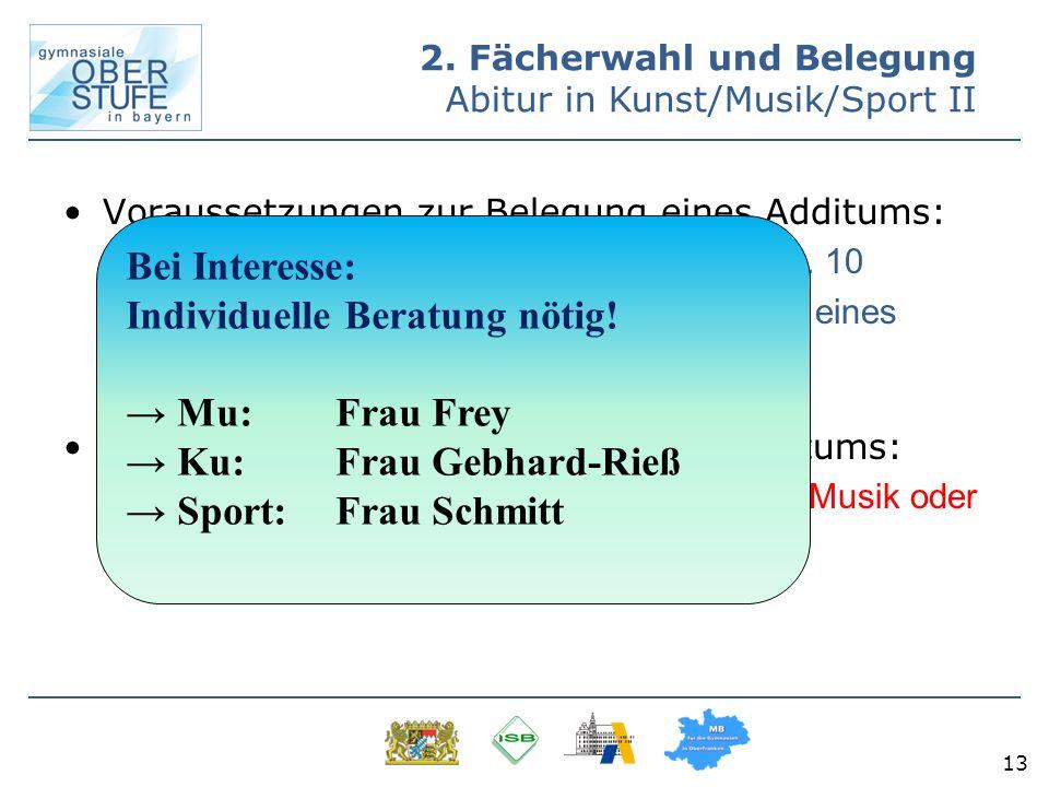 13 2. Fächerwahl und Belegung Abitur in Kunst/Musik/Sport II Voraussetzungen zur Belegung eines Additums: Mind. Note 3 im Zwischenzeugnis der Jgst. 10