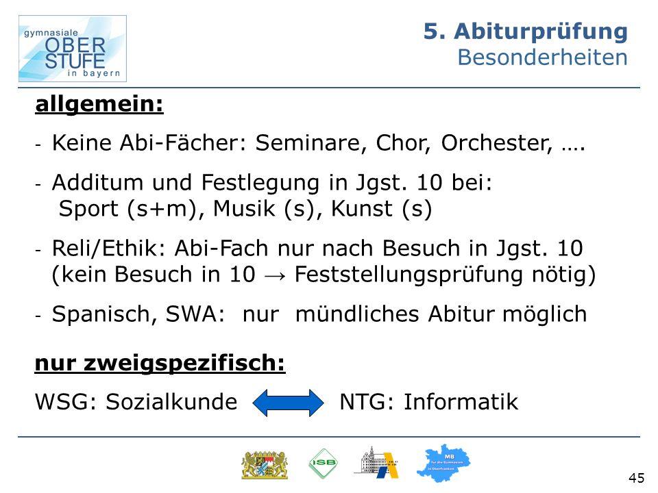 45 allgemein: - Keine Abi-Fächer: Seminare, Chor, Orchester, …. - Additum und Festlegung in Jgst. 10 bei: Sport (s+m), Musik (s), Kunst (s) - Reli/Eth