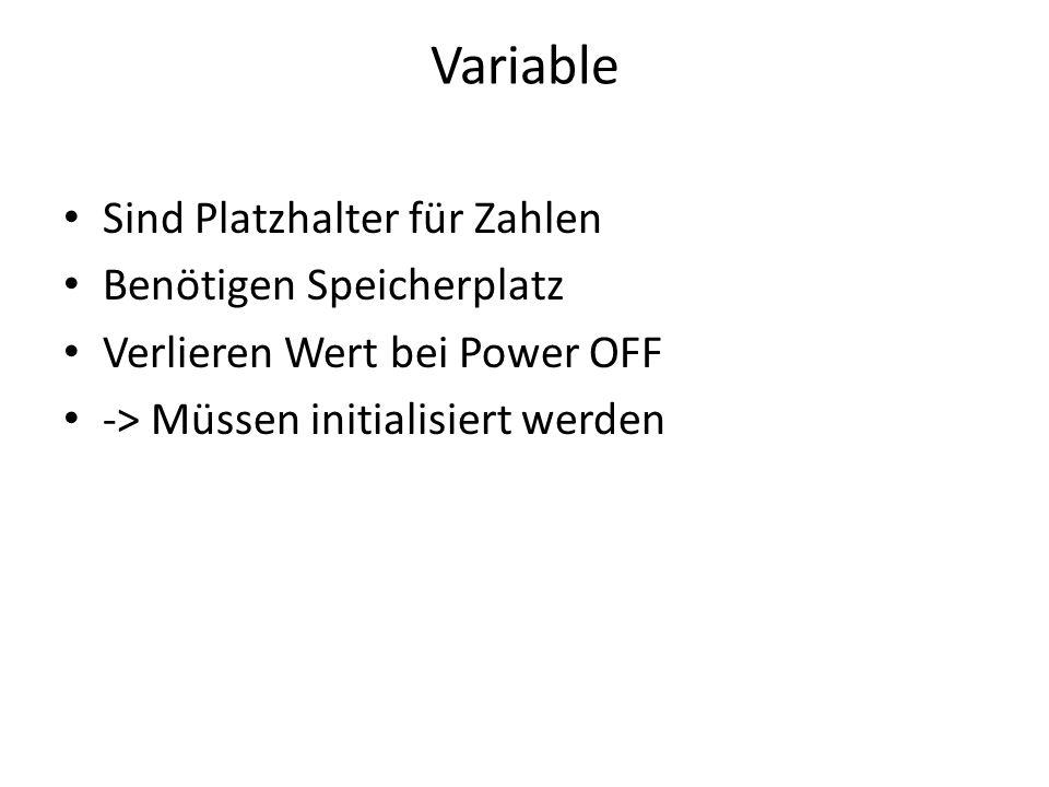 Variable Sind Platzhalter für Zahlen Benötigen Speicherplatz Verlieren Wert bei Power OFF -> Müssen initialisiert werden