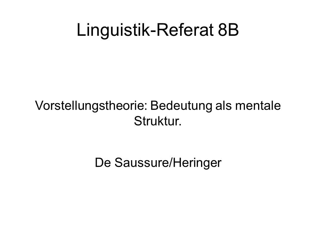 Linguistik-Referat 8B Vorstellungstheorie: Bedeutung als mentale Struktur. De Saussure/Heringer