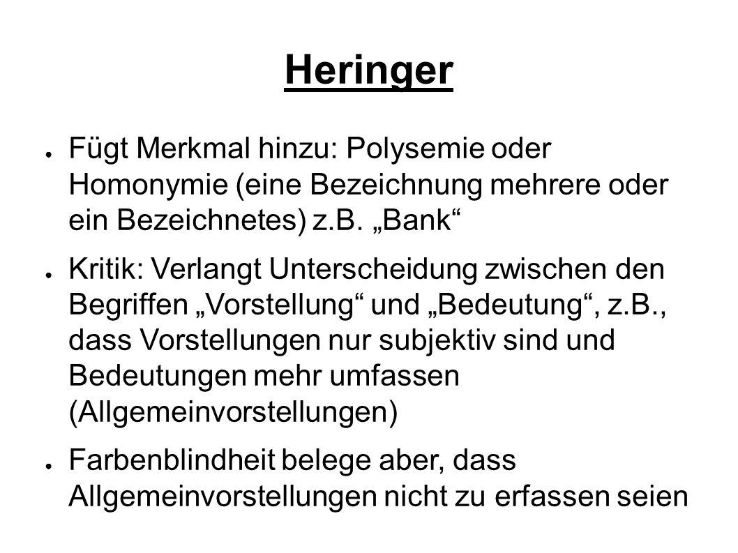 Heringer Fügt Merkmal hinzu: Polysemie oder Homonymie (eine Bezeichnung mehrere oder ein Bezeichnetes) z.B.