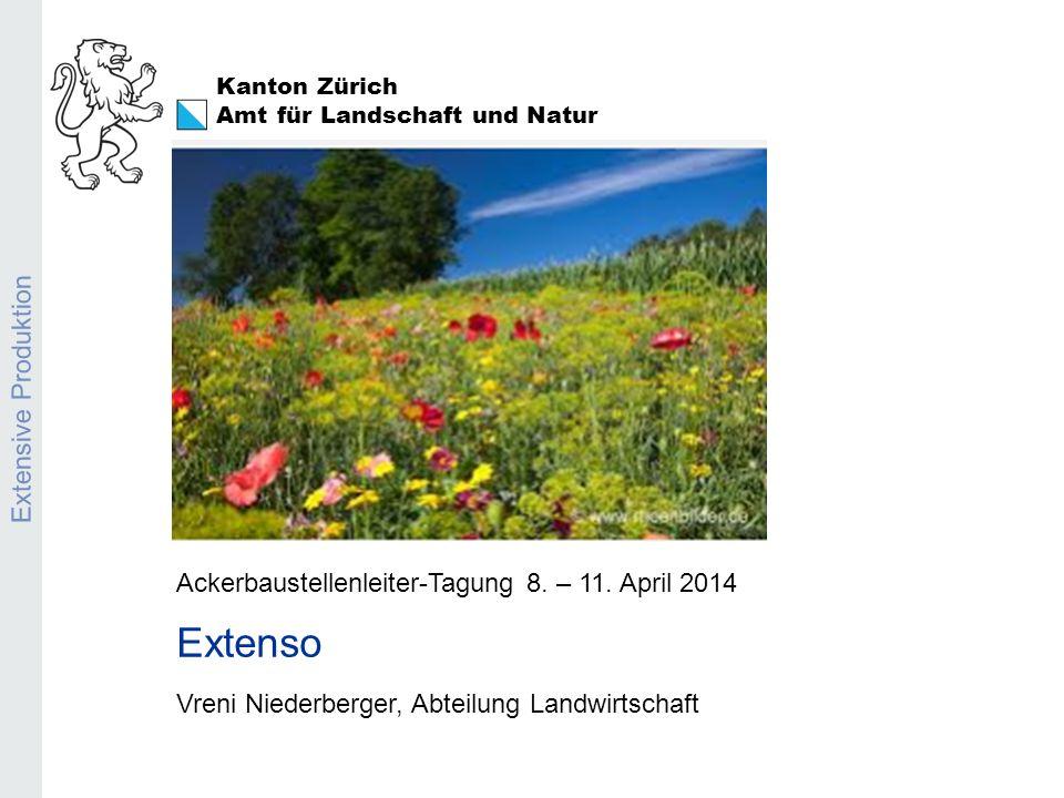 Kanton Zürich Amt für Landschaft und Natur Extensive Produktion Ackerbaustellenleiter-Tagung 8. – 11. April 2014 Extenso Vreni Niederberger, Abteilung