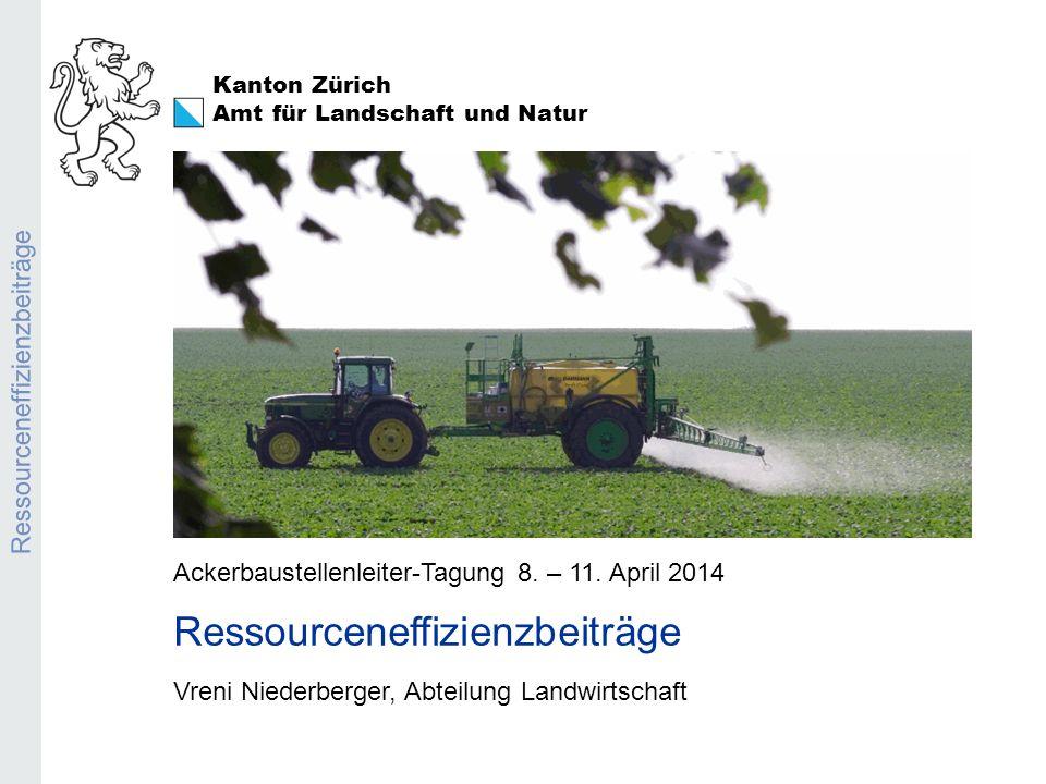Kanton Zürich Amt für Landschaft und Natur Pflanzenschutzmittel-Anlysen 2013 Ressourceneffizienzbeiträge Ackerbaustellenleiter-Tagung 8. – 11. April 2