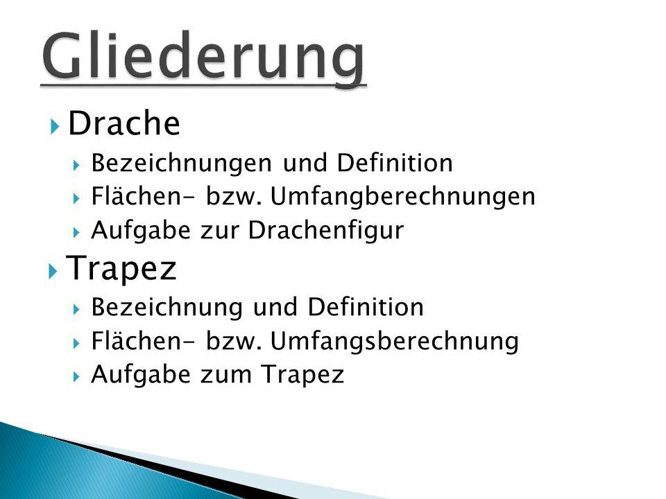Drache Bezeichnungen und Definition Flächen- bzw. Umfangberechnungen Aufgabe zur Drachenfigur Trapez Bezeichnung und Definition Flächen- bzw. Umfangsb