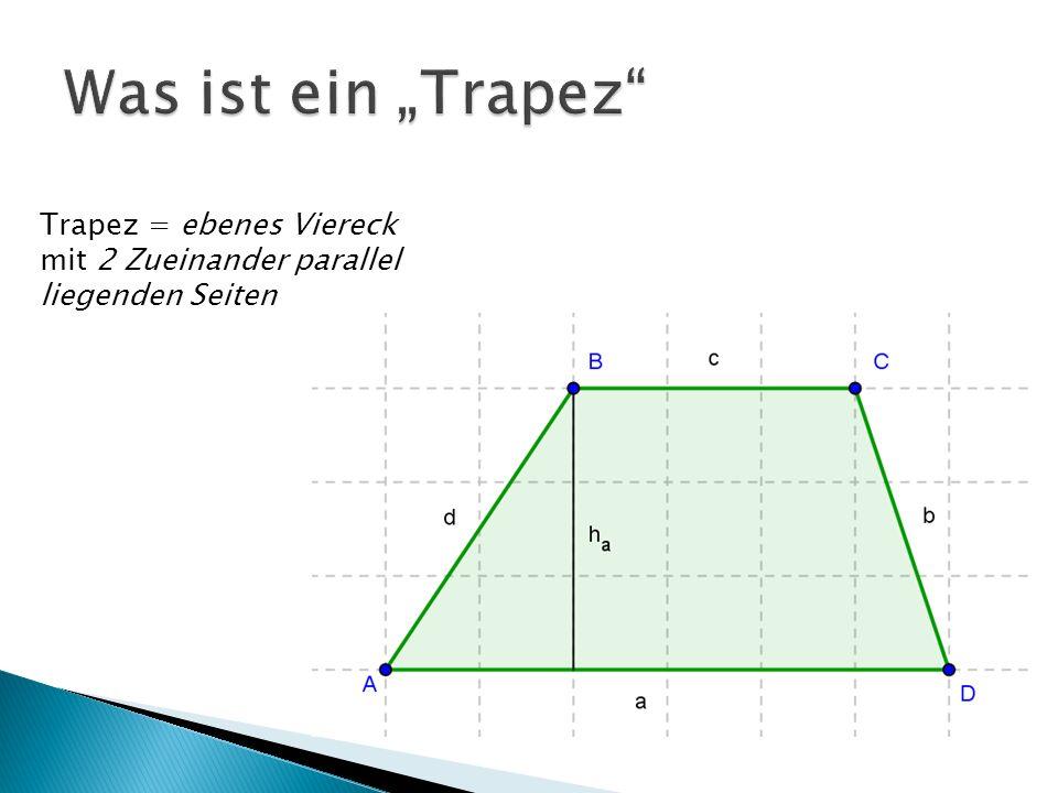 Trapez = ebenes Viereck mit 2 Zueinander parallel liegenden Seiten
