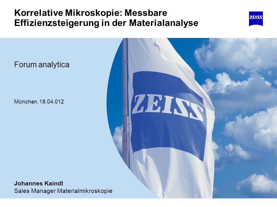 Korrelative Mikroskopie: Messbare Effizienzsteigerung in der Materialanalyse Forum analytica München, 18.04.012 Johannes Kaindl Sales Manager Material