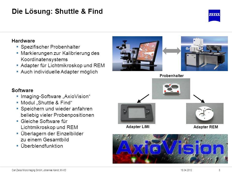 Die Lösung: Shuttle & Find 18.04.20128Carl Zeiss MicroImaging GmbH, Johannes Kaindl, MI-VD Hardware Spezifischer Probenhalter Markierungen zur Kalibri
