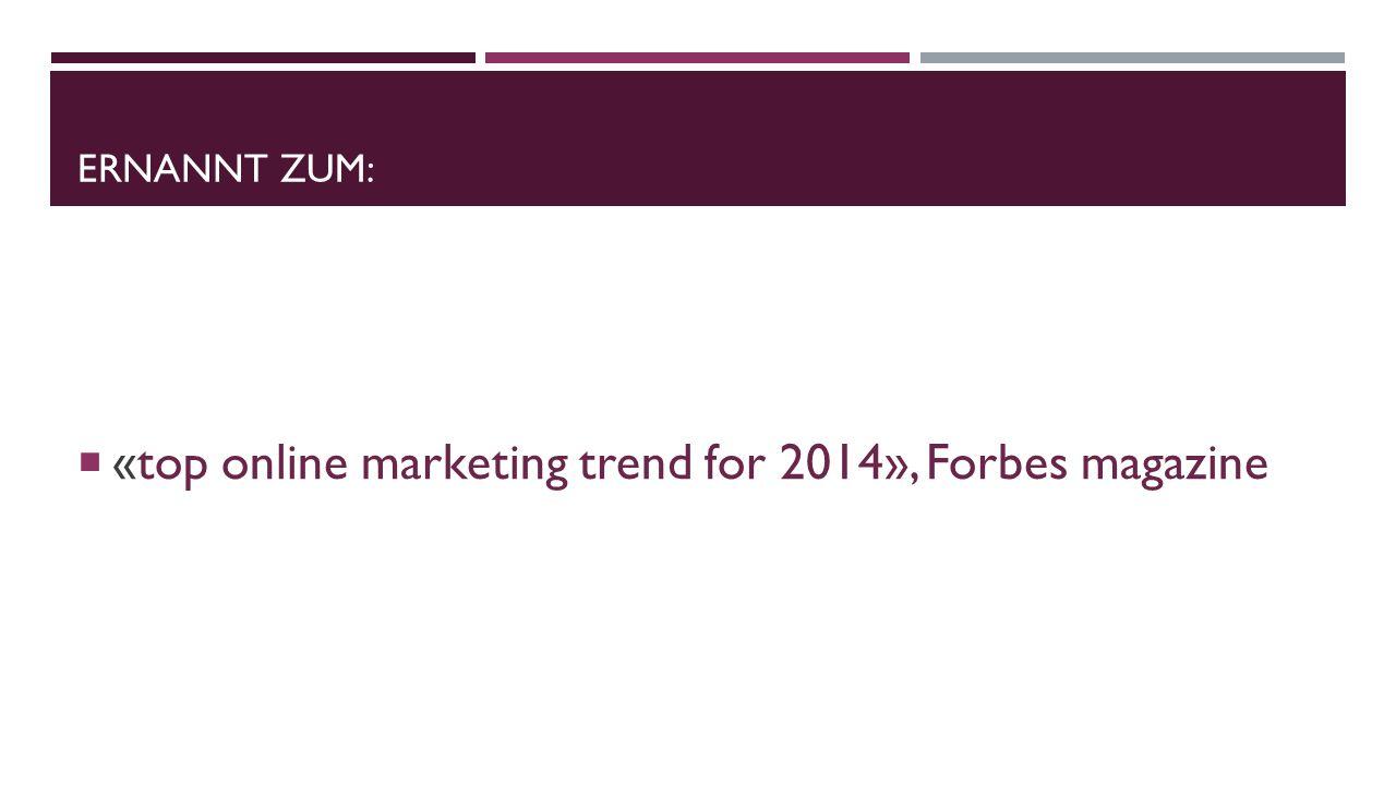 ERNANNT ZUM: «top online marketing trend for 2014», Forbes magazine