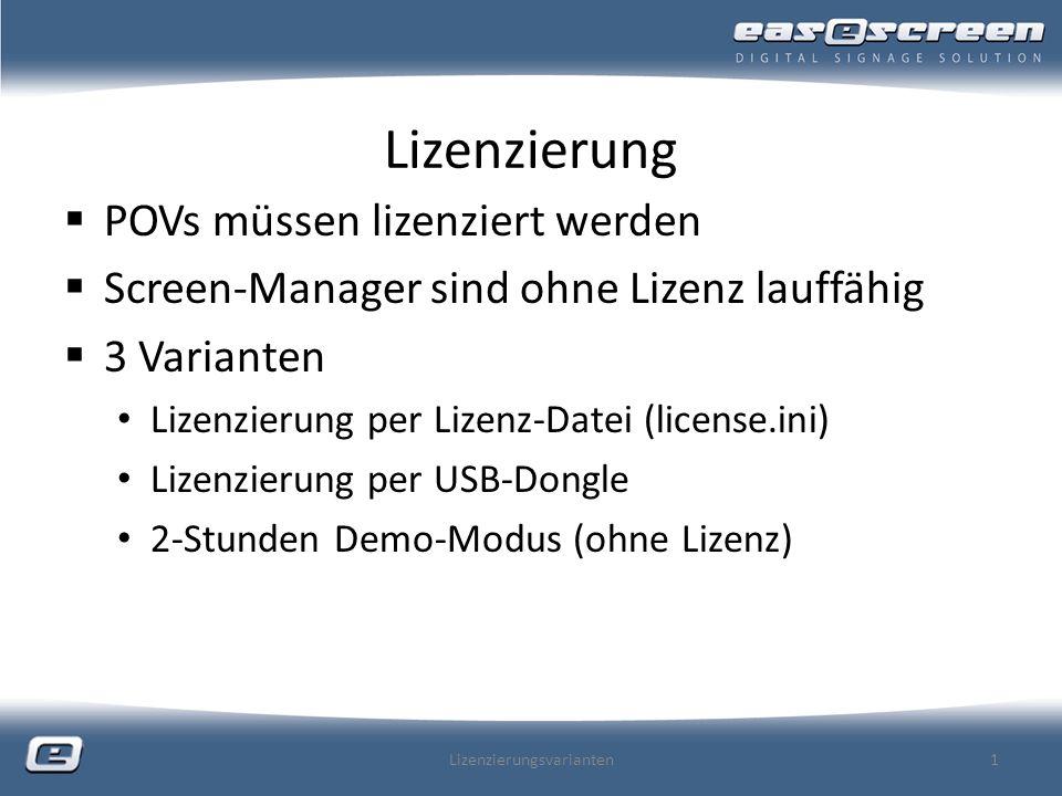 Lizenzierung POVs müssen lizenziert werden Screen-Manager sind ohne Lizenz lauffähig 3 Varianten Lizenzierung per Lizenz-Datei (license.ini) Lizenzierung per USB-Dongle 2-Stunden Demo-Modus (ohne Lizenz) Lizenzierungsvarianten1