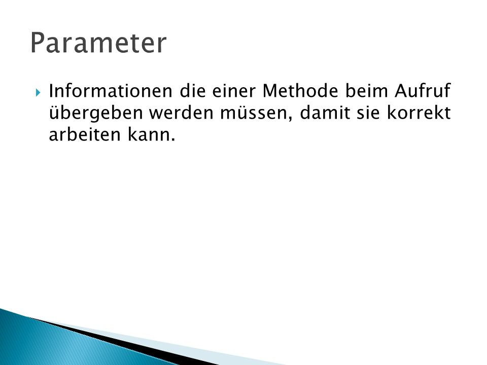 Informationen die einer Methode beim Aufruf übergeben werden müssen, damit sie korrekt arbeiten kann.