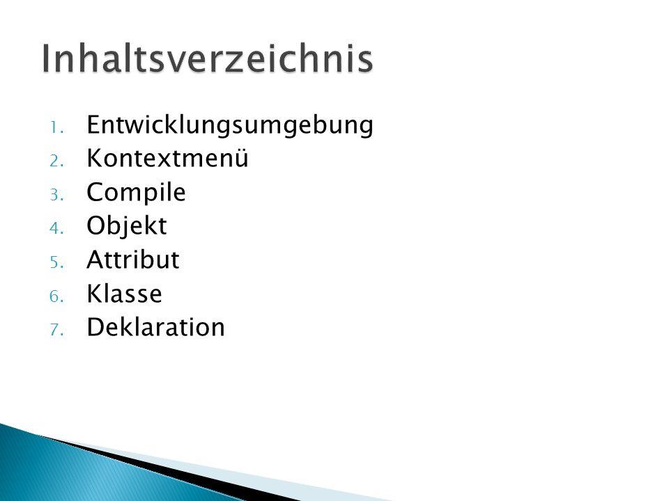 1. Entwicklungsumgebung 2. Kontextmenü 3. Compile 4. Objekt 5. Attribut 6. Klasse 7. Deklaration