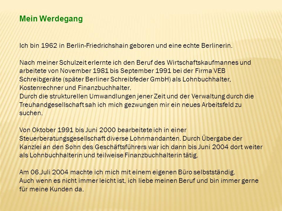 Mein Werdegang Ich bin 1962 in Berlin-Friedrichshain geboren und eine echte Berlinerin. Nach meiner Schulzeit erlernte ich den Beruf des Wirtschaftska