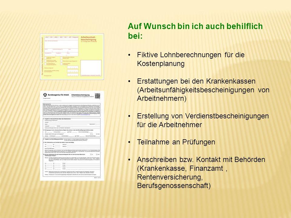 Auf Wunsch bin ich auch behilflich bei: Fiktive Lohnberechnungen für die Kostenplanung Erstattungen bei den Krankenkassen (Arbeitsunfähigkeitsbeschein