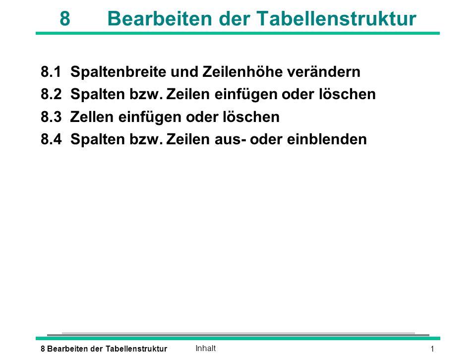 18 Bearbeiten der TabellenstrukturInhalt 8Bearbeiten der Tabellenstruktur 8.1Spaltenbreite und Zeilenhöhe verändern 8.2Spalten bzw.