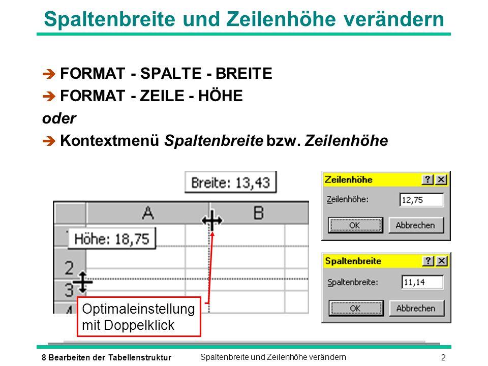 38 Bearbeiten der TabellenstrukturSpaltenbreite und Zeilenhöhe verändern Ausgeblendete Spalten und Zeilen è Spaltenbreite bzw.
