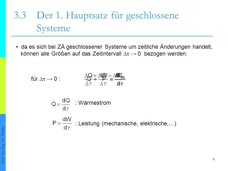 3 3.3Der 1. Hauptsatz für geschlossene Systeme Prof. Dr.-Ing. Ch. Franke da es sich bei ZÄ geschlossener Systeme um zeitliche Änderungen handelt, könn