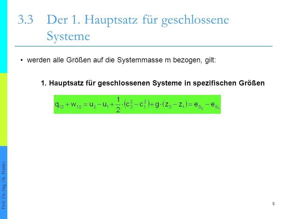 5 3.3Der 1. Hauptsatz für geschlossene Systeme Prof. Dr.-Ing. Ch. Franke werden alle Größen auf die Systemmasse m bezogen, gilt: 1. Hauptsatz für gesc