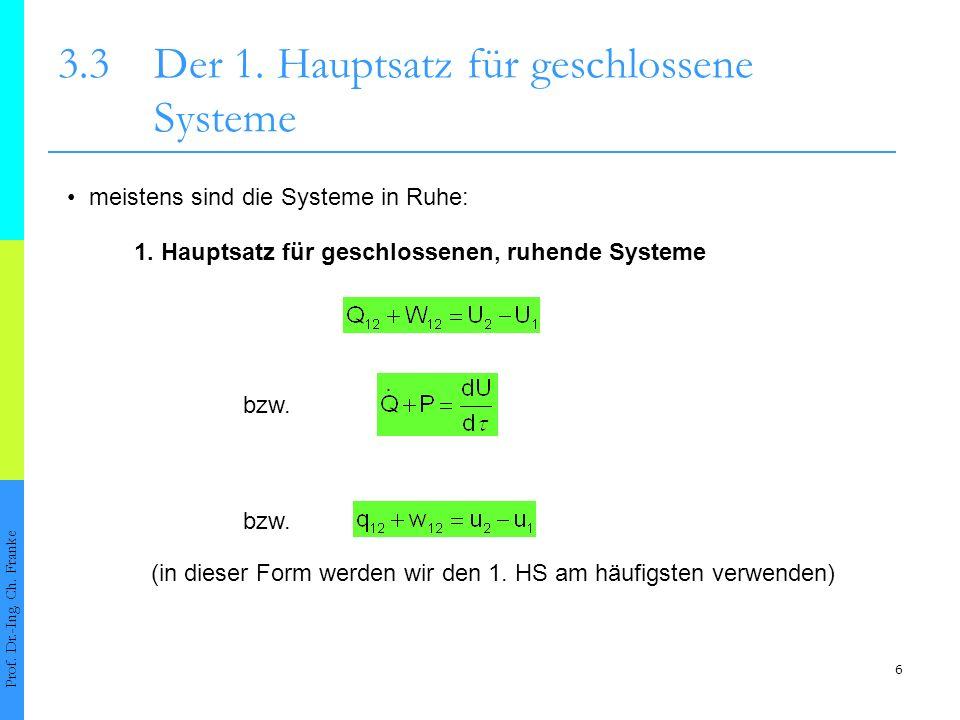 6 3.3Der 1. Hauptsatz für geschlossene Systeme Prof. Dr.-Ing. Ch. Franke meistens sind die Systeme in Ruhe: 1. Hauptsatz für geschlossenen, ruhende Sy