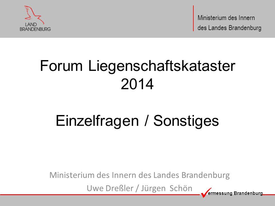 ermessung Brandenburg Ministerium des Innern des Landes Brandenburg Forum Liegenschaftskataster 2014 Einzelfragen / Sonstiges Ministerium des Innern d
