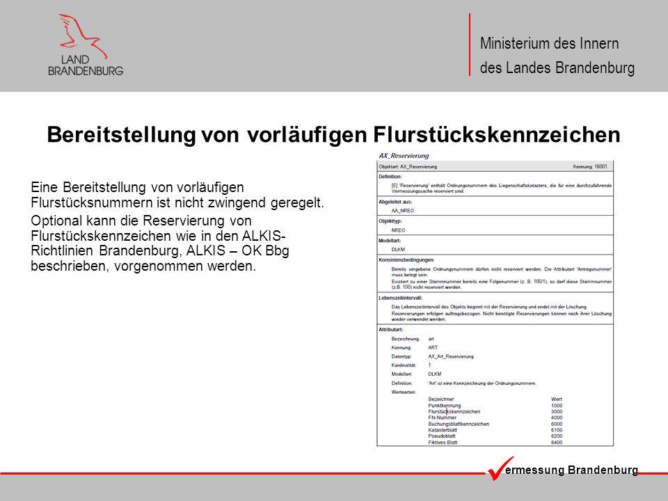 ermessung Brandenburg Ministerium des Innern des Landes Brandenburg Bereitstellung von vorläufigen Flurstückskennzeichen Eine Bereitstellung von vorlä