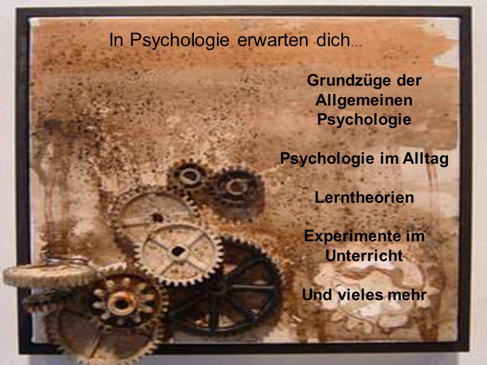 In Psychologie erwarten dich … Grundzüge der Allgemeinen Psychologie Psychologie im Alltag Lerntheorien Experimente im Unterricht Und vieles mehr