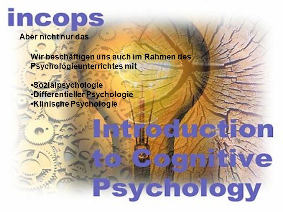 Aber nicht nur das Wir beschäftigen uns auch im Rahmen des Psychologieunterrichtes mit Sozialpsychologie Differentieller Psychologie Klinische Psychol