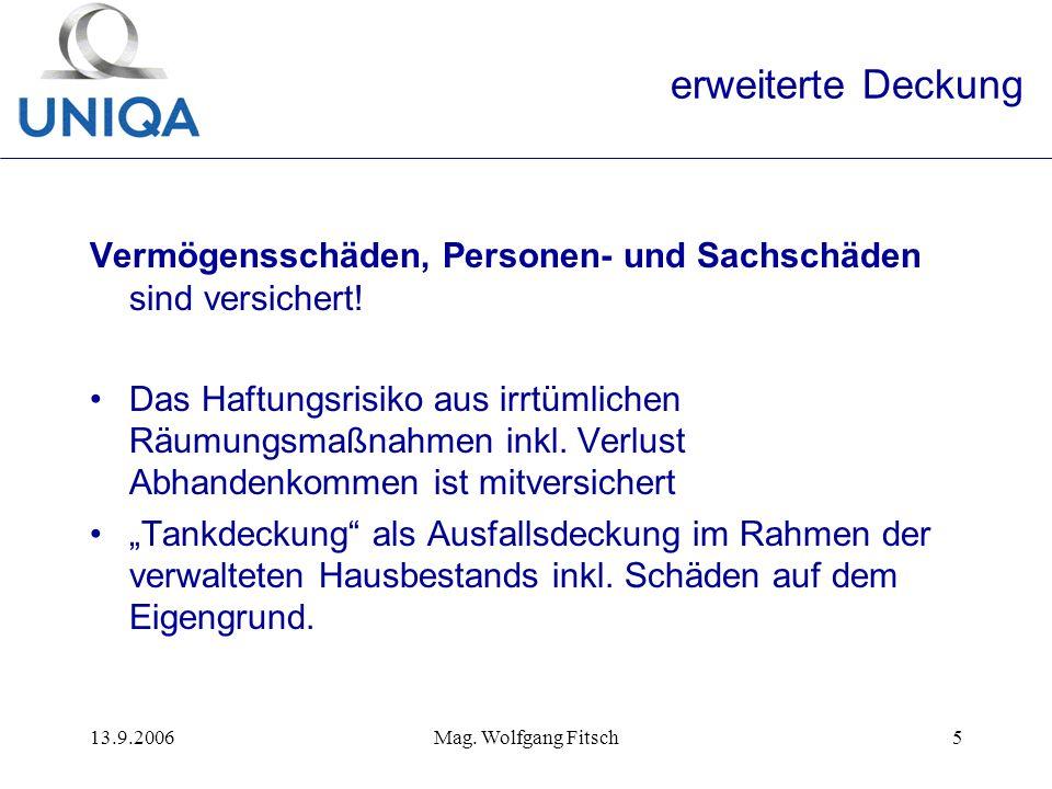 13.9.2006Mag. Wolfgang Fitsch5 erweiterte Deckung Vermögensschäden, Personen- und Sachschäden sind versichert! Das Haftungsrisiko aus irrtümlichen Räu