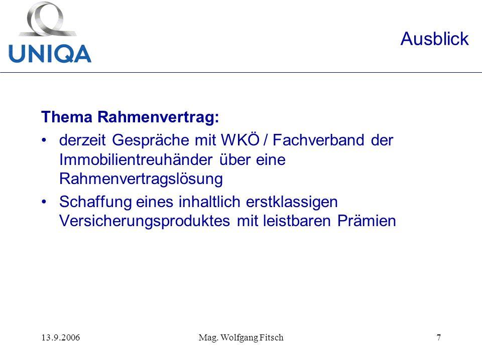 13.9.2006Mag. Wolfgang Fitsch7 Ausblick Thema Rahmenvertrag: derzeit Gespräche mit WKÖ / Fachverband der Immobilientreuhänder über eine Rahmenvertrags