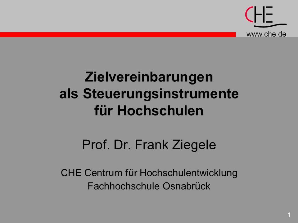 www.che.de 1 Zielvereinbarungen als Steuerungsinstrumente für Hochschulen Prof. Dr. Frank Ziegele CHE Centrum für Hochschulentwicklung Fachhochschule